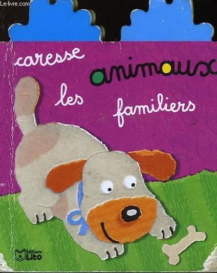 CARESSE LES ANIMAUX FAMILIERS