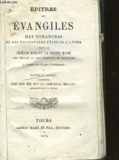 EPITRES ET EVANGILES DES DIMANCHES ET DES PRINCIPALES FETES DE L'ANNEE - SUIVIS DES - PRIERES DURANT LA SAINTE MESSE