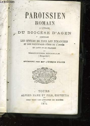 PAROISSIEN ROMAIN A L'USAGE DU DIOCESE D'AGEN CONTENANT LES OFFICES DE TOUS LES DIMANCHES ET DES PRINCIPALES FÊTES DE L'ANNEE