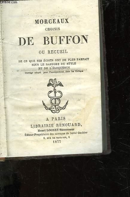 MORCEAUX CHOISIS DE BUFFON OU RECUEIL DE CE QUE SES ECRITS ONT DE PLUS PARFAIT SOUS LE RAPPORT DU STYLE ET DE L'ELOQUENCE