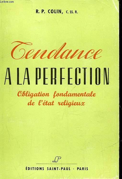 TENDANCE A LA PERFECTION - OBLIGATION FONDAMENTALE DE L'ETAT RELIGIEUX