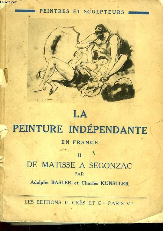 LA PEINTURE INDEPENDANTE EN FRANCE - II - DE MATISSE A SEGONZAC