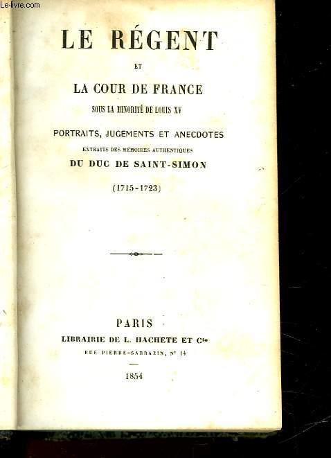 LE REGENT ET LA COUR DE FRANCE SOUS LA MINORITE DE LOUIS 15