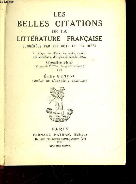 LES BELLES CITATIONS DE LA LITTERATURE FRANCAISE SUGGEREES PAR LES MOTS ET LES IDEES - PREMIERE SERIE