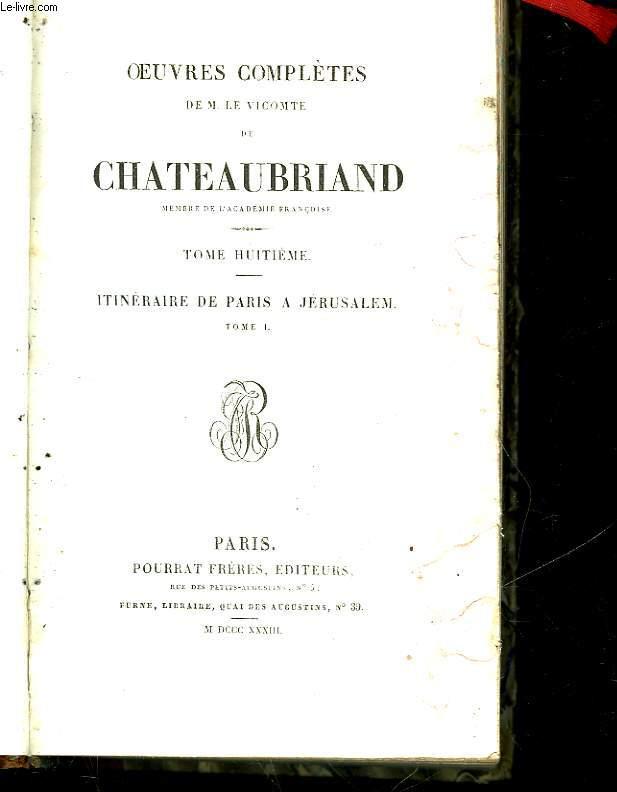 OEUVRES COMPLETES DE M. LE VICOMTE DE CHATEAUBRIAND - TOME 8 - ITINERAIRE DE PARIS A JERUSALEM - TOME I