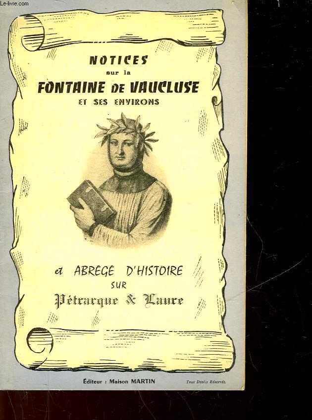 NOTICE SUR LA FONTAINE DE VAUCLUSE ET SES ENVIRONS ET ABREGE D'HISTOIRE SUR PETRARQUE ET LAURE