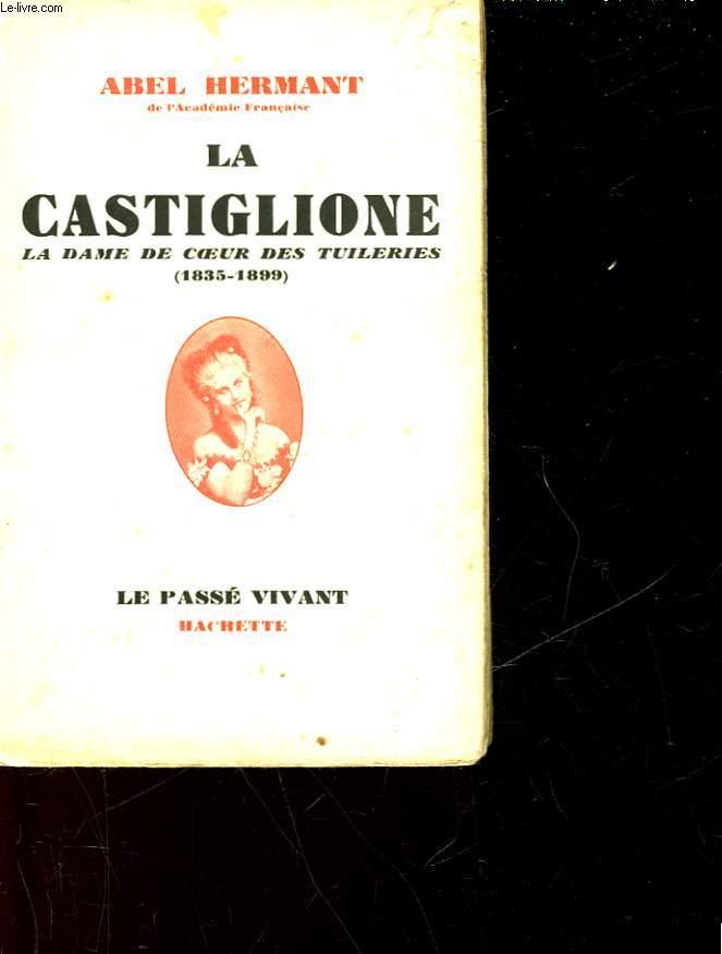 LA CASTIGLIONE - LA DAME DE COEUR DES TUILERIES - 1835-1899
