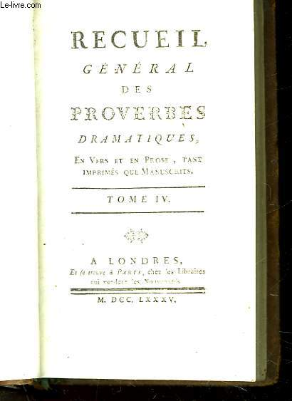 RECUEIL GENERAL DES PROVERBES DRAMATIQUES - TOME 4