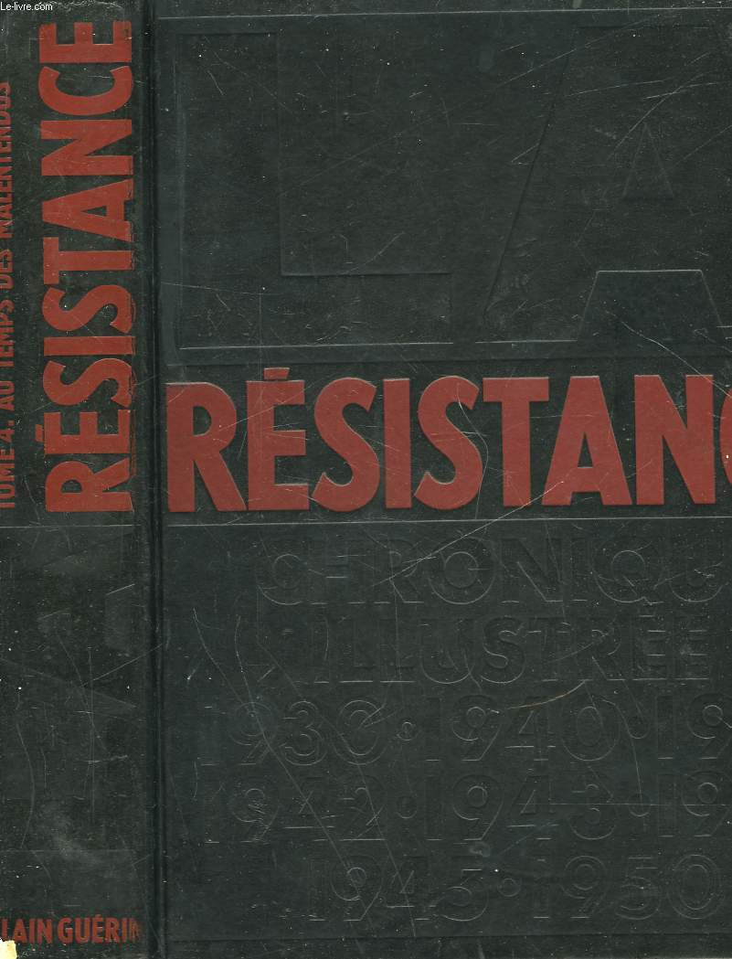 LA RESISTANCE - CHRONIQUE ILLUSTREE 1930-1950 - TOME 4 AU TEMPS DES MALENTENDUS