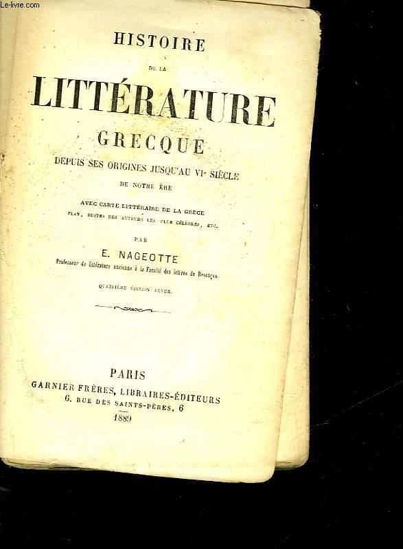 HISTOIRE DE LA LITTERATURE GRECQUE DEPUIS SES ORIGINES JUSQU'AU SIECLE DE NOTRE ERE
