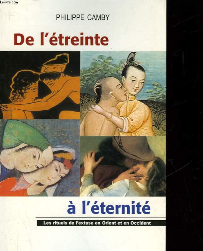 DE L'ETREINTE A L'ETERNITE - LES LITURGIES DE L'EXTASE