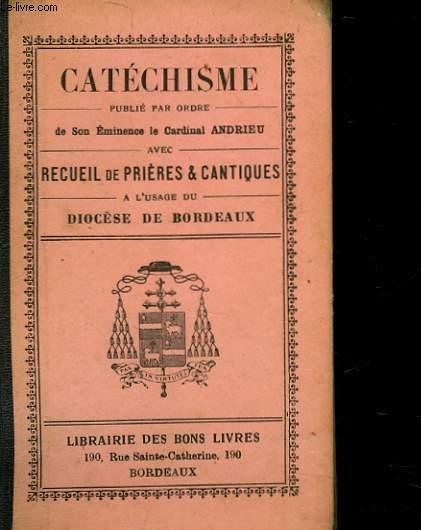 CATECHISME AVEC RECUEIL DE PRIERES ET CANTIQUES A L'USAGE DU DIOCESE DE BORDEAUX