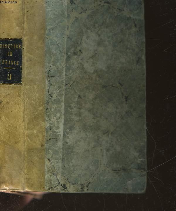 HISTOIRE DE FRANCE - TOME 3 - DEPUIS LES ORIGINES GAULOISES