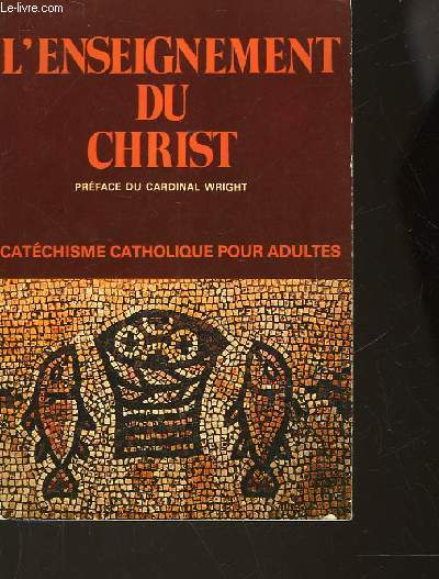 L'ENSEIGNEMENT DU CHRIST - CATHECHISME CATHOLIQUE POUR ADULTES