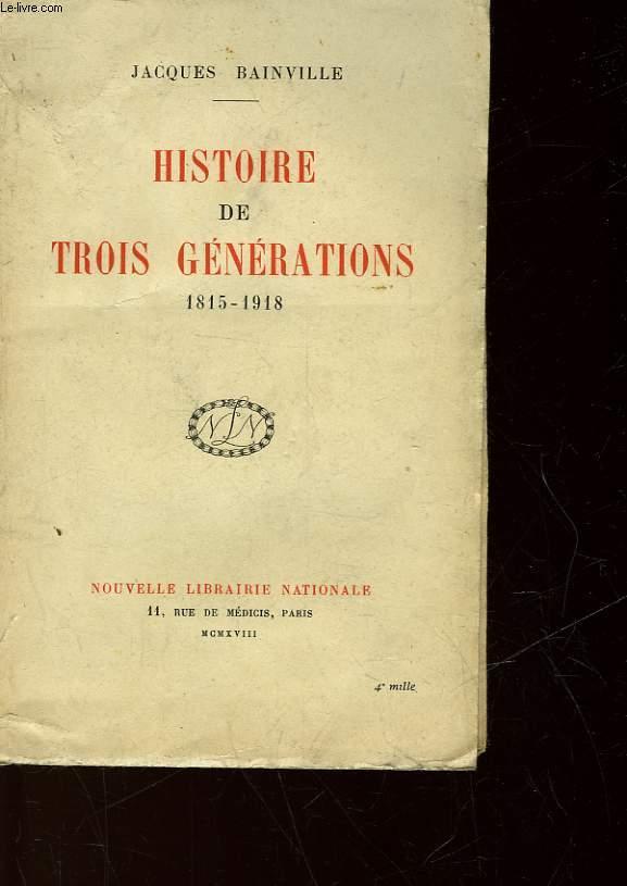 HISTOIRE DE TROIS GENERATIONS - 1815 - 1918