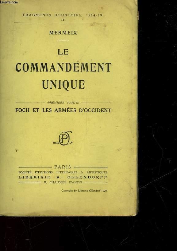 LE COMMANDEMENT UNIQUE - PREMIERE PARTIE - FOCH ET LES ARMEES D'OCCIDENT