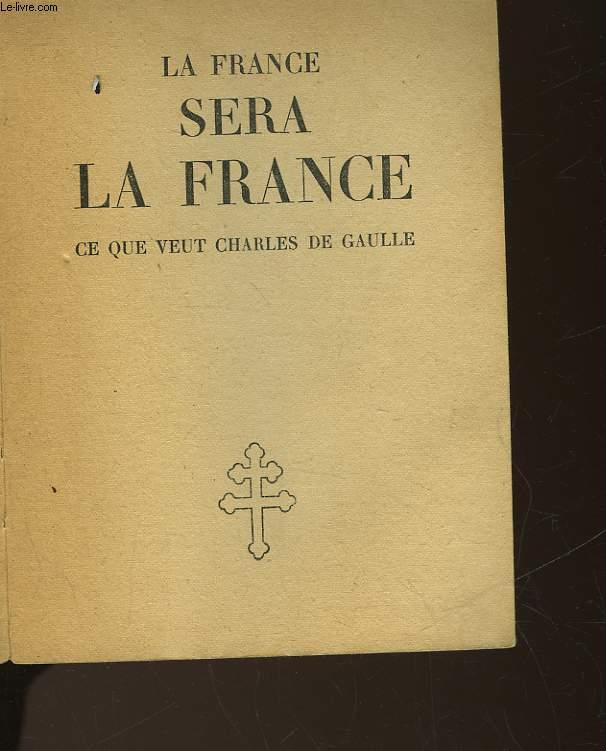 LA FRANCE SERA LA FRANCE CE QUE VEUT CHARLES DE GAULLE