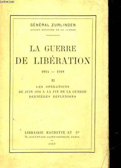 LA GUERRE DE LIBERATION 1914-1918 - TOME 2 - LES OPERATIONS DE JUIN 1916 A LA FIN DE LA GUERRE DERNIERES REFLEXIONS