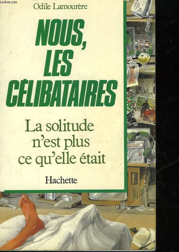 NOUS, LES CELIBATAIRES - LA SOLITUDE N'EST PLUS CE QU'ELLE ETAIT