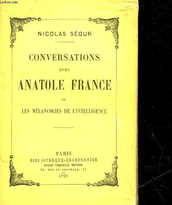 CONVERSATIONS AVEC ANATOLE FRANCE OU LES MELANCOLIES DE L'INTELLIGENCE