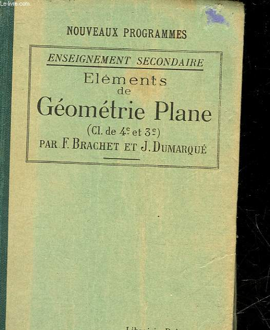 ELEMENTS DE GEOMETRIE PLATE - A L'USAGE DES CLASSES DE 4° ET DE 3° DES ELEVES DE L'ENSEIGNEMENT SECONDAIRE