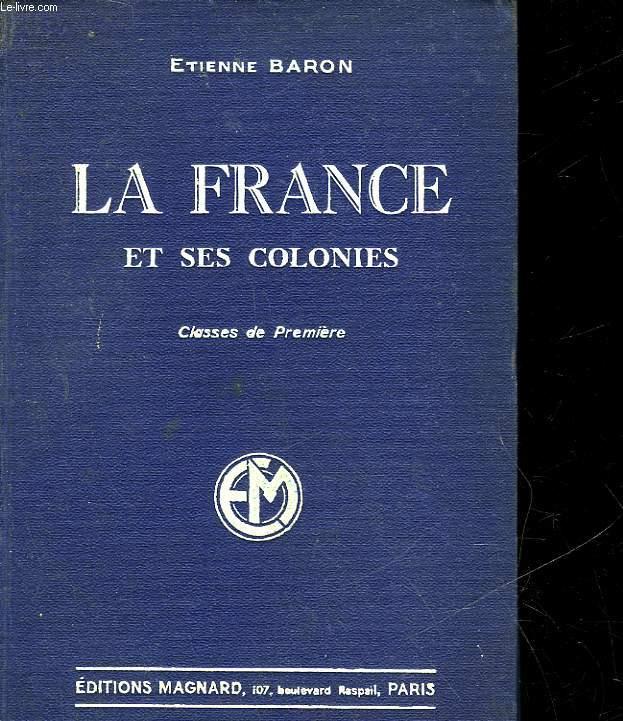 LA FRANCE ET SES COLONIES - CLASSE DE PREMIERE