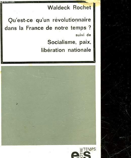 QU'EST-CE QU'UN REVOLUTIONNAIRE DANS LA FRANCE DE NOTRE TEMPS? - SUIVI DE - PROBLEMES DU SOCIALISME, DU MOUVEMENT DE LIBERATION NATIONALE ET DE LA PAIX