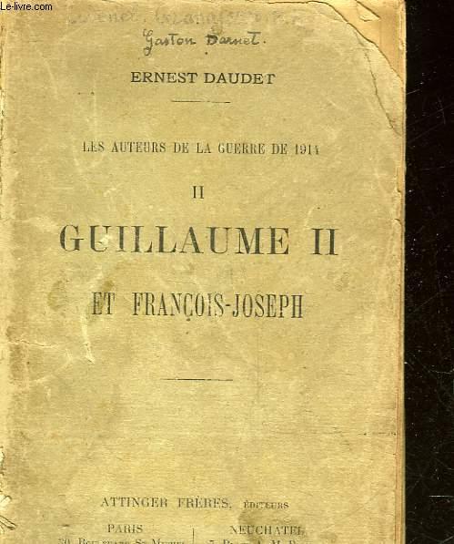 LES AUTEURS DE LA GUERRE DE 1914 - II - GUILLAUME II ET FRANCOIS-JOSEPH