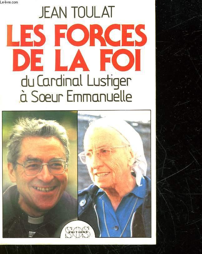 LES FORCES DE LA FOIR - DU CARDINAL LUSTIGER A SOEUR EMMANUELLE
