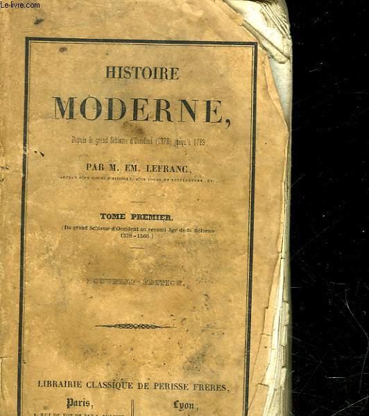 HISTOIRE MODERNE DEPUIS LE GRAND SCHISME D'OCCIDENT (1378) JUSQU'A 1789 - TOME PREMIER DU GRAND SCHISME D'OCCIDENT AU SECOND AGE DE LA REFORME 1378 - 1566