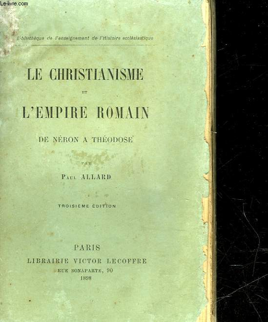 LE CHRISTIANISME ET L'EMPIRE ROMAIN DE NERON A THEODOSE