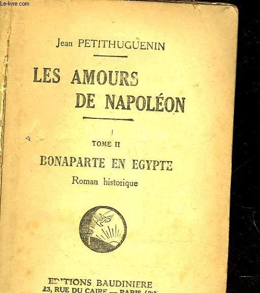 LES AMOURS DE NAPOLEON - TOME 2 - BONAPARTE EN EGYPTE