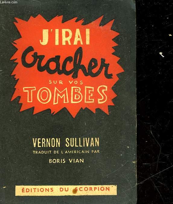 J4IRAI CRACHER SUR VOS TOMBES