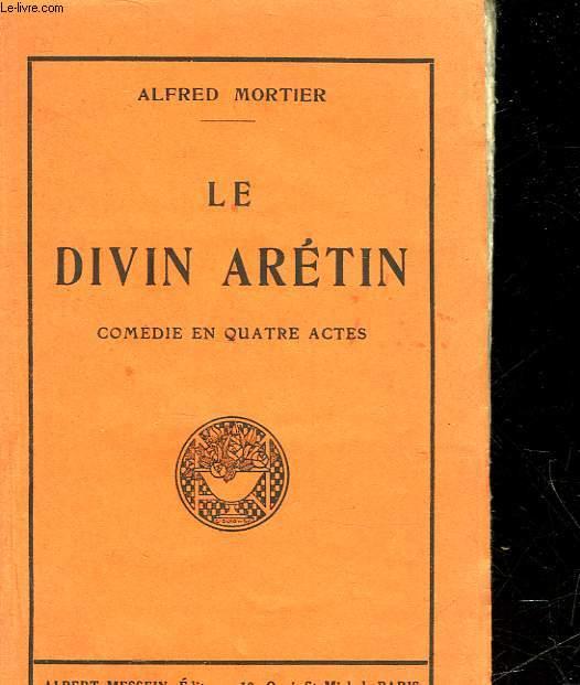 LE DIVIN ARETIN - COMEDIE EN 4 ACTES