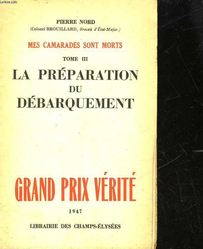 MES CAMARADES SONT MORTS - TOME 3 - LA PREPARATION DU DEBARQUEMENT
