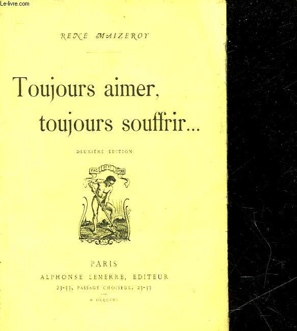 TOUJOURS AIMER, TOUJOURS SOUFFRIR