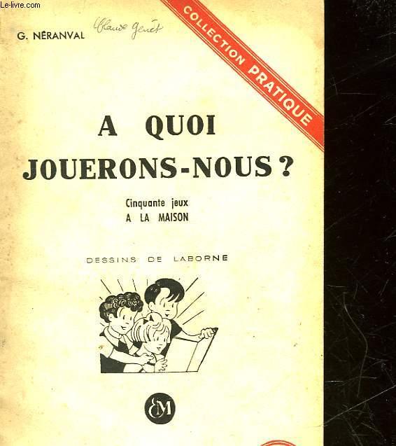 A QUOI JOUERONS-NOUS? - 50 JEUX A LA MAISON