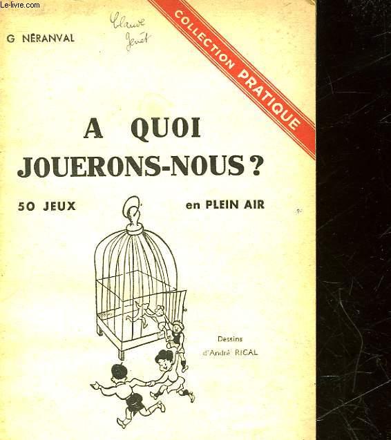 A QUOI JOUERONS-NOUS? - 50 JEUX EN PLEIN AIR