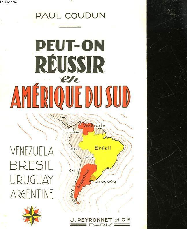 PEIT-ON REUSSIR EN AMERIQUE DU SUD - VENEZUELA - BRESIL - URUGUAY - ARGENTINE