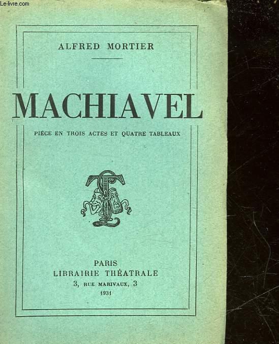 MACHIAVEL - PIECE EN 3 ACTES ET 4 TABLEAUX