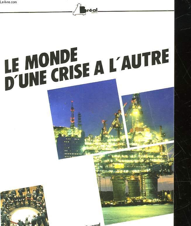 LE MONDE D'UNE CRISE A L'AUTRE - HISTOIRE ET GEOGRAPHIE ECONOMIQUES