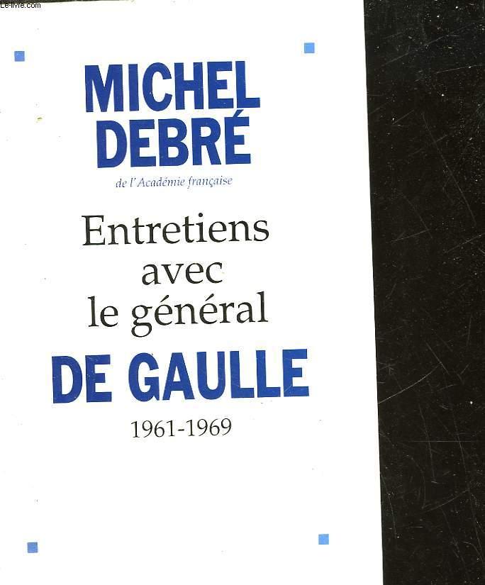 ENTRETIENS AVEC LE GENERAL DE GAULLE 1961 - 1969