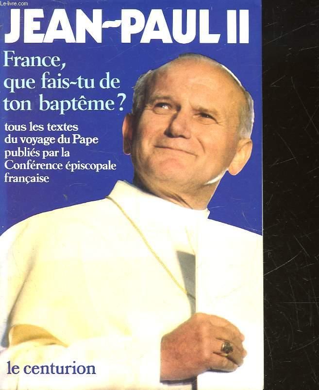 FRANCE, QUE FAIS-TU DE TON BAPTEME?