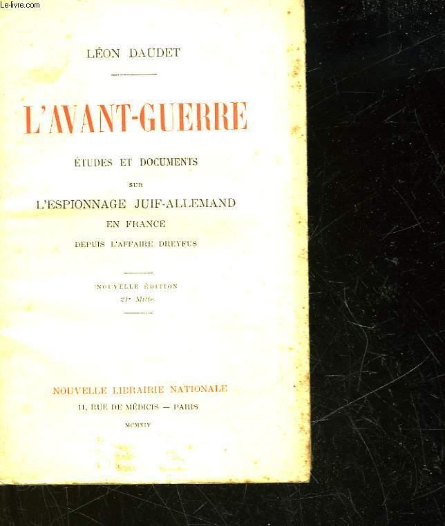 L'AVANT-GUERRE -ETUDES ET DOCUMENTS SUR L'ESPIONNAGE JUIF-ALLEMAND EN FRANCE DEPUIS L'AFFAIRE DREYFUS