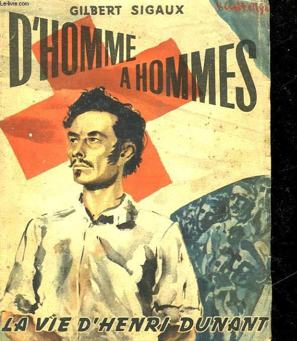 D'HOMME A HOMME - LA VIE D'HENRI DUNANT