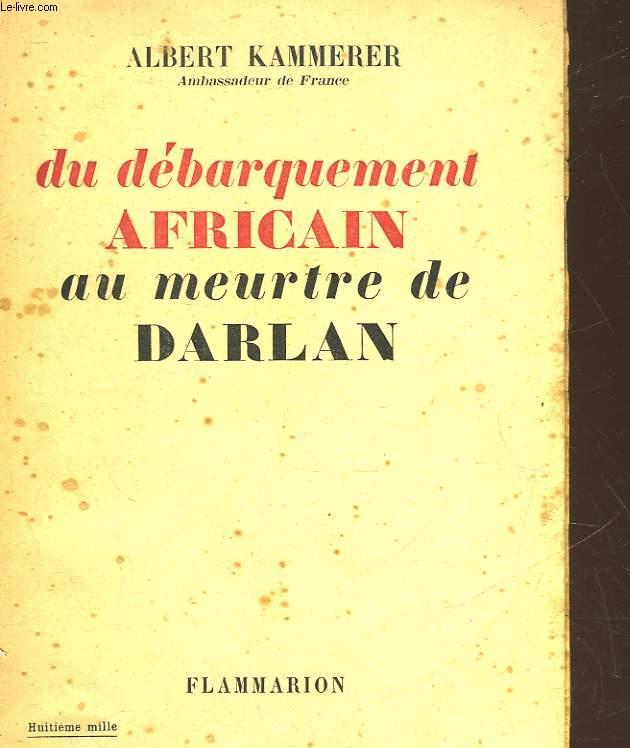 DU DEBARQUEMENT AFRICAIN AU MEURTRE DE DARLAN