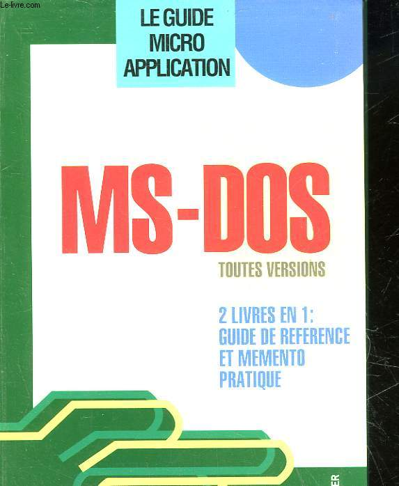 LE GUIDE MICRO-APPLICATION - MS-DOS TOUTES VERSIONS