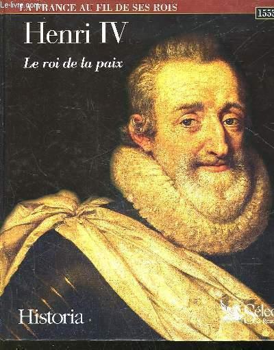 HENRI IV - LE ROI DE LA PAIX - 1553 - 1610