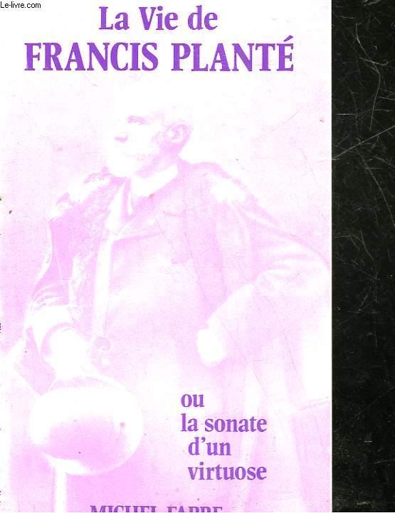 LA VIE DE FRANCIS PLANTE OU SONATE D'UN VIRTUOSE