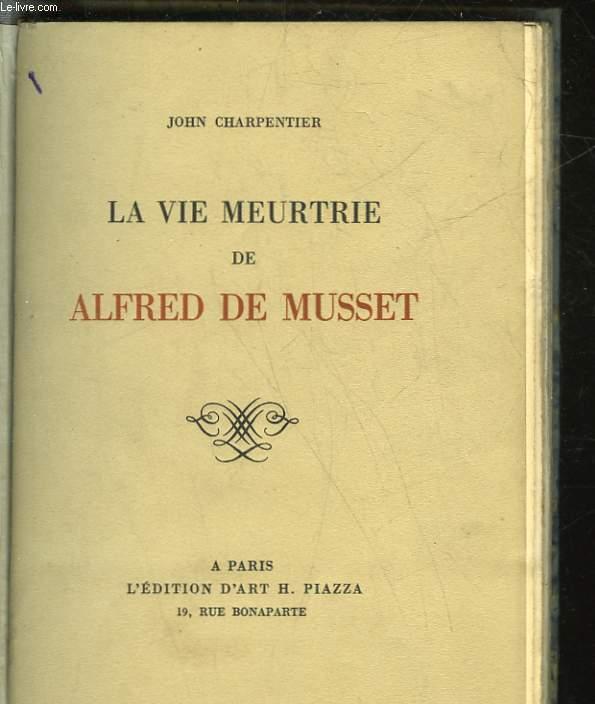 LA VIE MEURTRIE DE ALFRED DE MUSSET